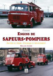 Engins de sapeurs-pompiers ; sauver ou périr ; courage et dévouement - Couverture - Format classique