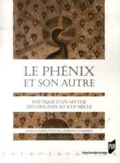 Le phénix et son autre ; poétique d'un mythe - Couverture - Format classique