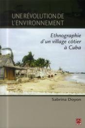 Une révolution de l'environnement ; ethnographie d'un village côtier à Cuba - Couverture - Format classique