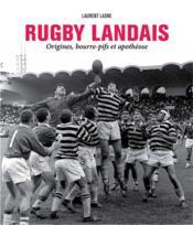 Rugby landais ; origines, bourre-pifs et apothéose - Couverture - Format classique