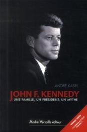 John F. Kennedy ; une famille, un président, un mythe - Couverture - Format classique