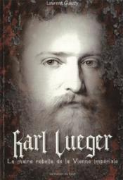 Karl Lueger ; le maire rebelle de la Vienne impériale - Couverture - Format classique