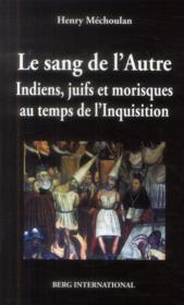 Sang de l'autre - indiens, juifs et morisques au temps de l'inquisition - Couverture - Format classique