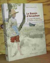 Le bassin d'Arcachon ; au temps des pinasses, de l'huître et de la résine - Couverture - Format classique