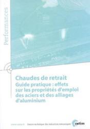 Chaudes de retrait guide pratique effets sur les proprietes d'emploi des aciers et des alliages d'al - Couverture - Format classique