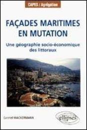 Facades Maritimes En Mutation Une Geographie Socio-Economique Des Littoraux Capes/Agregation - Intérieur - Format classique
