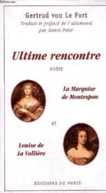 Ultime Rencontre Entre La Marquise De Montespan Et Louise De La Valliere - Couverture - Format classique