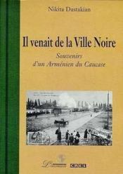 Il venait de Ville Noire ; souvenirs d'un Arménien du Caucase - Couverture - Format classique