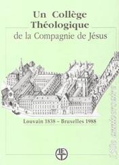 Un collège théologique de la compagnie de Jésus ; Louvain 1838 - Bruxelles 1988 - Couverture - Format classique