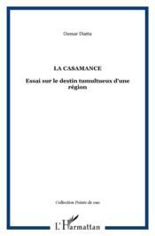 La Casamance ; essai sur le destin tumultueux d'une région - Couverture - Format classique