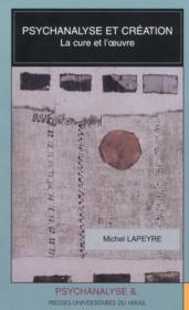 Psychanalyse et création ; la cure et l'oeuvre - Couverture - Format classique