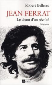 Jean Ferrat ; le chant d'un révolté - Couverture - Format classique