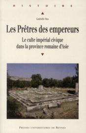 Les prêtres des empereurs ; le culte impérial civique dans la province romaine d'Asie - Couverture - Format classique