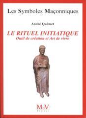 Le rituel initiatique ; outil de création et art de vivre - Couverture - Format classique