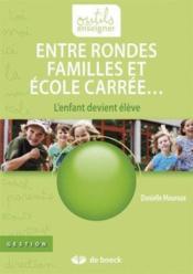 Entre rondes familles et école carrée ; l'enfant devient élève - Couverture - Format classique