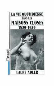 La vie quotidienne dans les maisons closes ; 1830-1930 - Couverture - Format classique