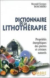 Dictionnaire de la lithothérapie ; propriétés énergétiques des pierres et cristaux naturels - Couverture - Format classique