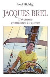 Jacques Brel ; l'aventure commence à l'aurore - Couverture - Format classique