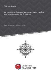 La république faite par les monarchistes : épître aux républicains / par E. Thirion [Edition de 1871] - Couverture - Format classique
