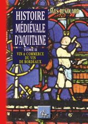 Histoire médiévale d'Aquitaine t.2 ; vin & commerce du vin à Bordeaux - Couverture - Format classique