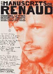 Les manuscrits de Renaud ; chansons, lettres, dessins et inédits - Intérieur - Format classique