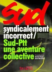 Syndicalement incorrect / Sud-Ptt, une aventure collective - Couverture - Format classique