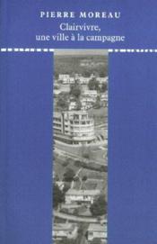 Clairvivre, une ville à la campagne - Couverture - Format classique