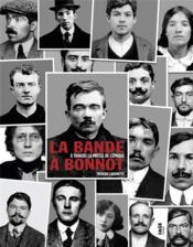 La bande à Bonnot ; à travers la presse de l'époque - Couverture - Format classique