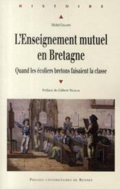 L'enseignement mutuel en Bretagne ; quand les écoliers bretons faisaient la classe - Couverture - Format classique
