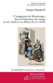 L'imaginaire du Monténégro dans la littérature de voyage au XIXe siècle et au debut du XXe siècle - Couverture - Format classique