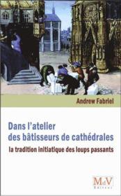 Dans L'Atelier Des Batisseurs De Cathedrales ; La Tradition Initiatique Des Loups Passants - Couverture - Format classique