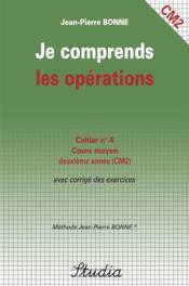 JE COMPRENDS LES OPERATIONS T.4 ; CM2 ; cours moyen deuxième année avec corrigé des exercices - Couverture - Format classique