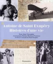 Antoine de Saint Exupéry, histoires d'une vie - Couverture - Format classique