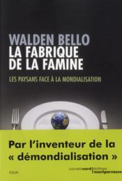 La fabrique de la famine ; les paysans face à la mondialisation - Couverture - Format classique