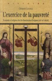 L'exercice de la pauvreté ; économie et religion chez les franciscains d'Avigon (XIIIe-XVe siècle) - Couverture - Format classique