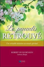 Le paradis retrouvé ; une véritable initiation au monde spirituel - Couverture - Format classique