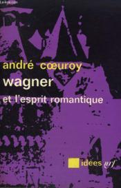 Wagner Et L'Esprit Romantique. Collection : Idees N° 86 - Couverture - Format classique