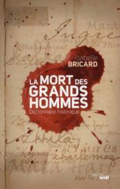 La mort des grands hommes ; dictionnaire historique - Couverture - Format classique