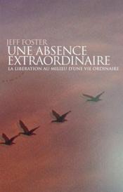 Une absence extraordinaire ; la libération au milieu d'une vie ordinaire - Couverture - Format classique