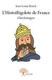 L'histoirigolote de France ; Charlemagne - Couverture - Format classique