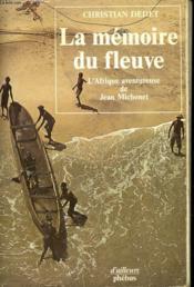 La Memoire Du Fleuve - L'Afrique Aventureuse De Jean Michonet - Couverture - Format classique