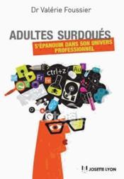 Adultes surdoués ; s'épanouir dans son univers professionnel - Couverture - Format classique