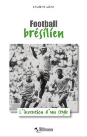 Football brésilien ; l'invention d'un style - Couverture - Format classique