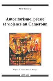 Autoritarisme, presse et violence au Cameroun - Couverture - Format classique