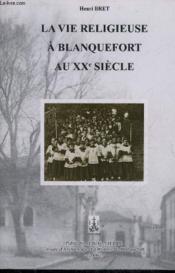 La Vie Religieuse A Blanquefort Au Xxe Siècle - Couverture - Format classique