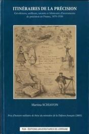 Itinéraires de la précision ; géodésiens, artilleurs, savants et fabricants d'instruments de précision en France, 1870-1930 - Couverture - Format classique