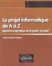 Le Projet Informatique De A A Z Approche Pragmatique De La Gestion De Projet - Intérieur - Format classique