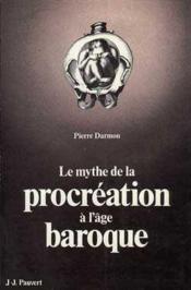 Le Mythe de la procréation à l'âge baroque - Couverture - Format classique