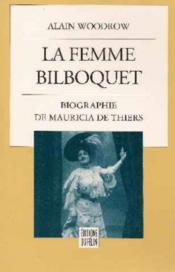 La femme bilboquet biographie de mauricia de thiers - Couverture - Format classique