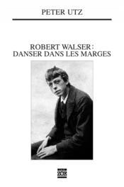 Robert Walser ; danser dans les marges - Couverture - Format classique